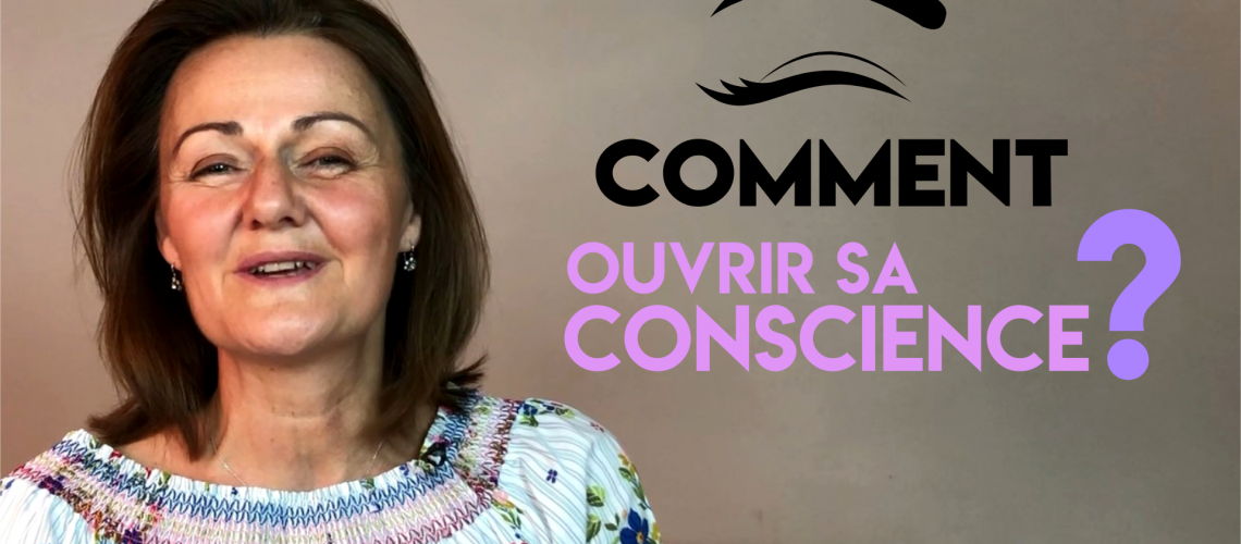 Comment ouvrir sa conscience